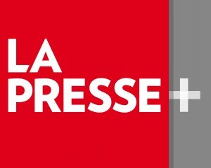 LA PRESSE - Lancement de la Presse+ La nouvelle édition